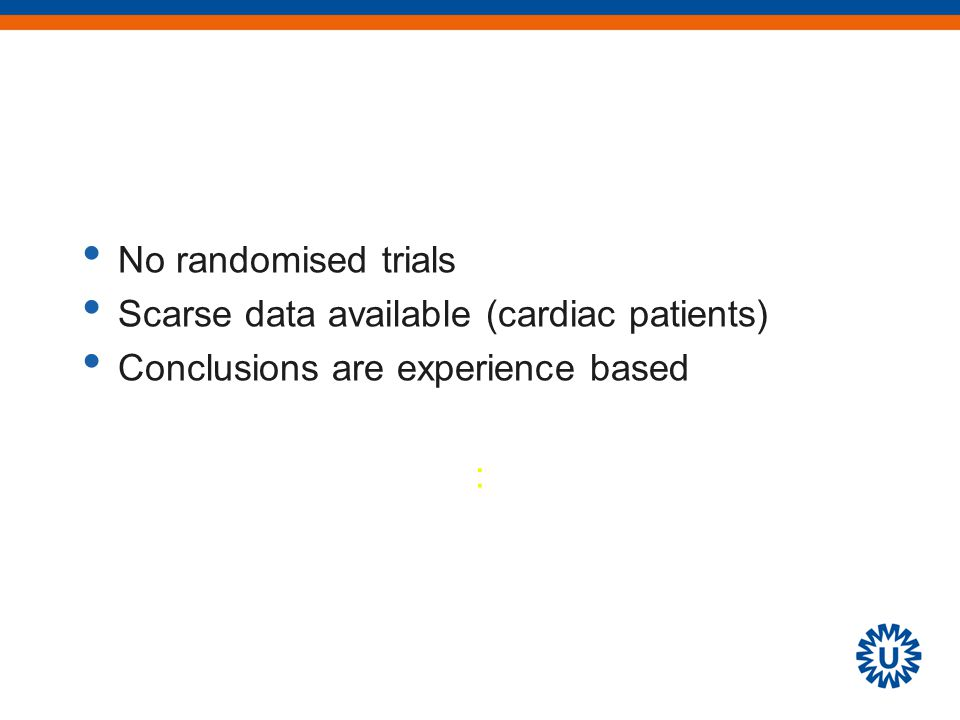 No randomised trials Scarse data available (cardiac patients) Conclusions are experience based :