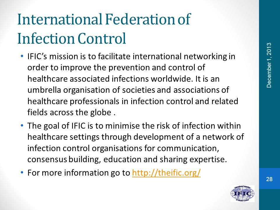 International Federation of Infection Control IFIC's mission is to facilitate international networking in order to improve the prevention and control