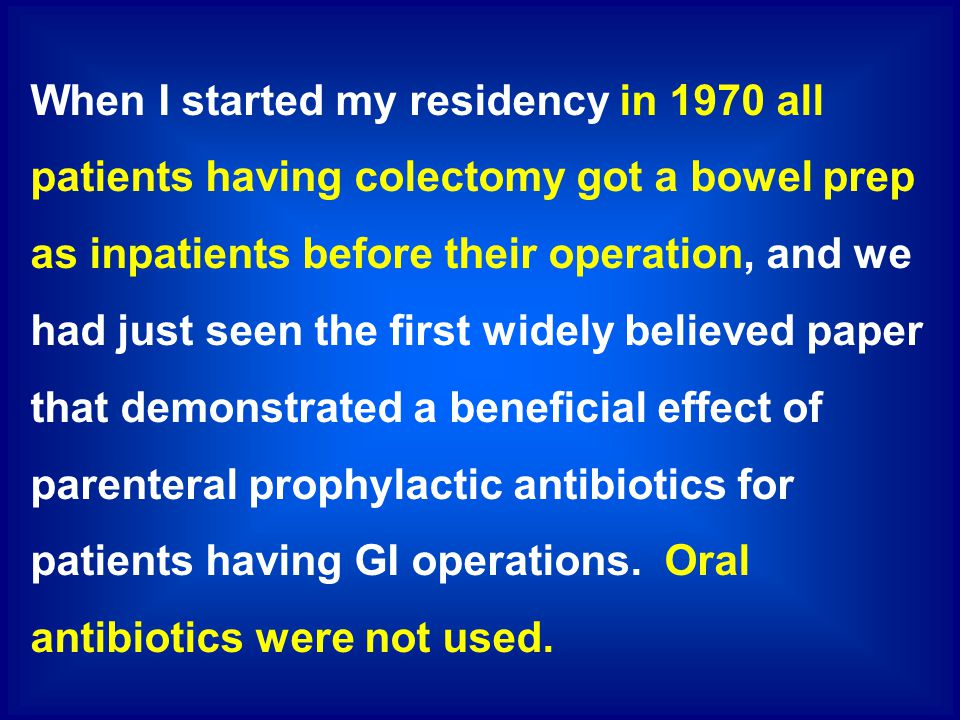 When I started my residency in 1970 all patients having colectomy got a bowel prep as inpatients before their operation, and we had just seen the firs