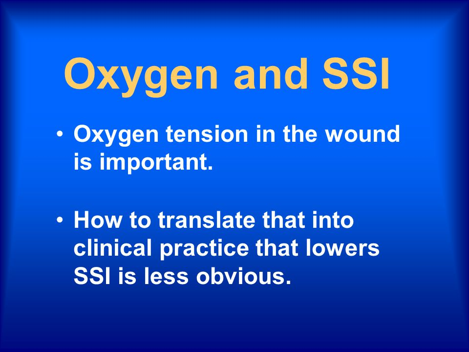 Oxygen and SSI Oxygen tension in the wound is important.