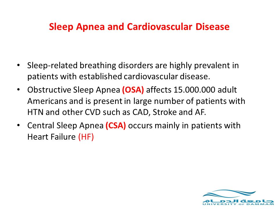 Sleep Apnea and Cardiovascular Disease Objectives:  To describe the types and prevalence of SA and its relevance to individuals who are at risk for or already have established CVD.