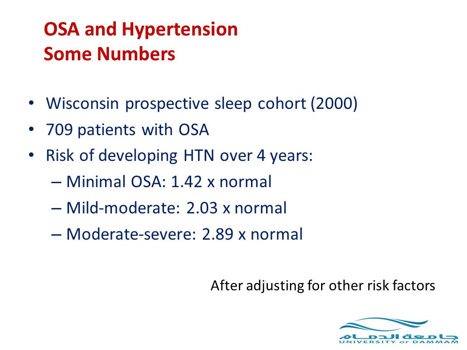 OSA and Hypertension Some Numbers Wisconsin prospective sleep cohort (2000) 709 patients with OSA Risk of developing HTN over 4 years: – Minimal OSA: