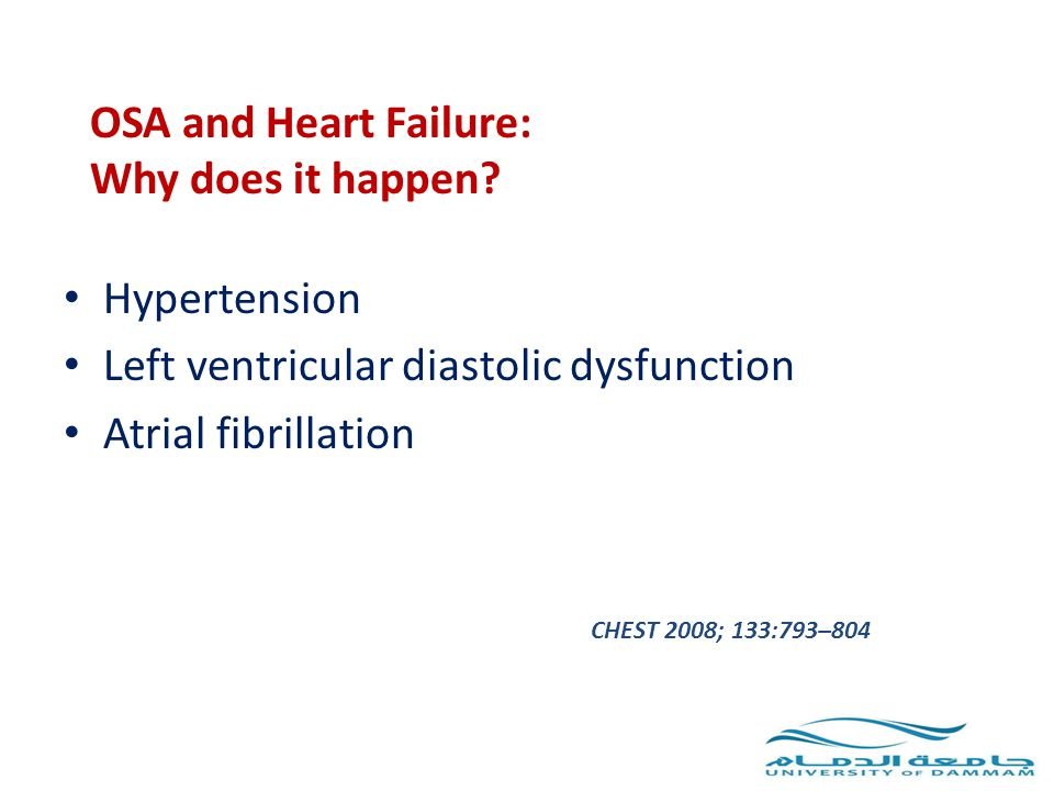 OSA and Heart Failure: Why does it happen? Hypertension Left ventricular diastolic dysfunction Atrial fibrillation CHEST 2008; 133:793–804