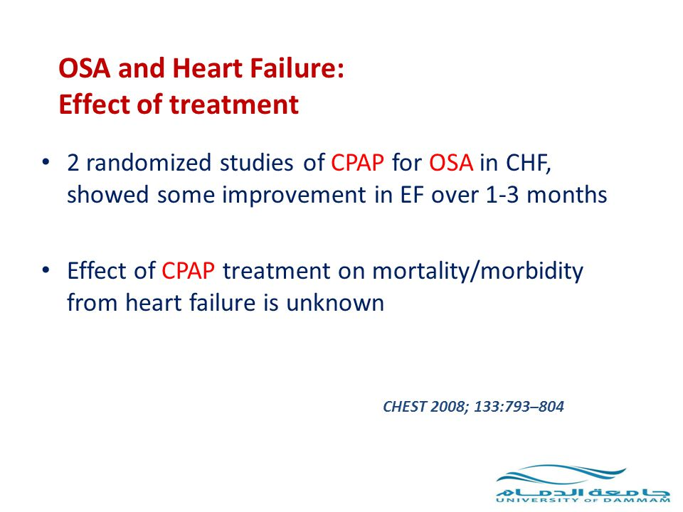 OSA and Heart Failure: Effect of treatment 2 randomized studies of CPAP for OSA in CHF, showed some improvement in EF over 1-3 months Effect of CPAP t