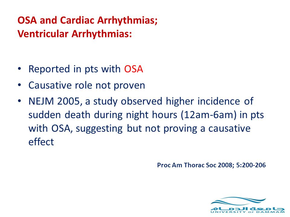 OSA and Cardiac Arrhythmias; Ventricular Arrhythmias: Reported in pts with OSA Causative role not proven NEJM 2005, a study observed higher incidence