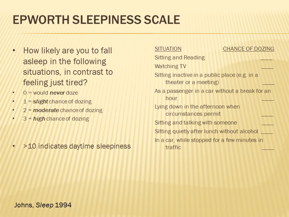 EPWORTH SLEEPINESS SCALE How likely are you to fall asleep in the following situations, in contrast to feeling just tired? 0 = would never doze 1 = sl