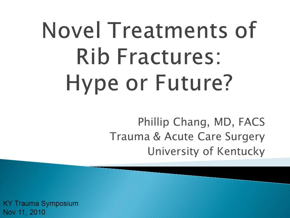 Phillip Chang, MD, FACS Trauma & Acute Care Surgery University of Kentucky KY Trauma Symposium Nov 11, 2010