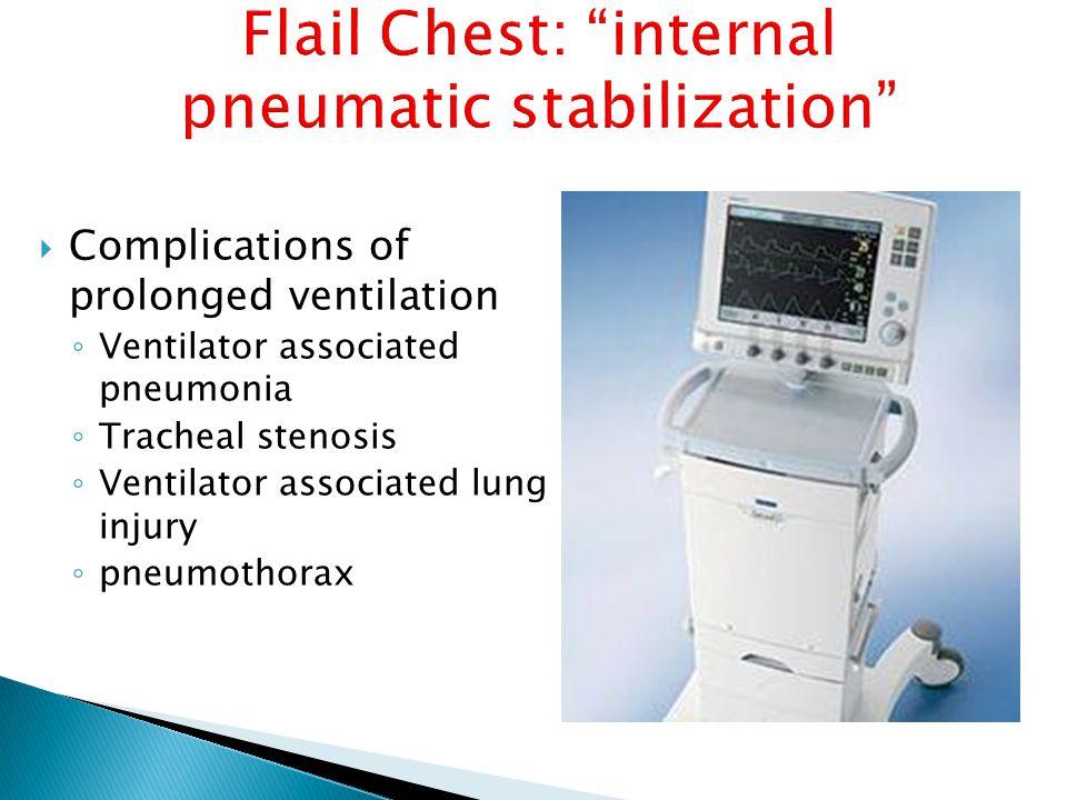  Complications of prolonged ventilation ◦ Ventilator associated pneumonia ◦ Tracheal stenosis ◦ Ventilator associated lung injury ◦ pneumothorax