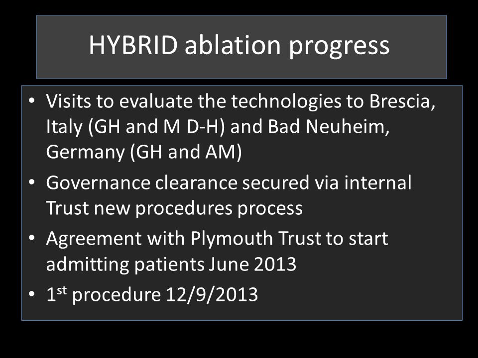 HYBRID ablation progress Visits to evaluate the technologies to Brescia, Italy (GH and M D-H) and Bad Neuheim, Germany (GH and AM) Governance clearanc