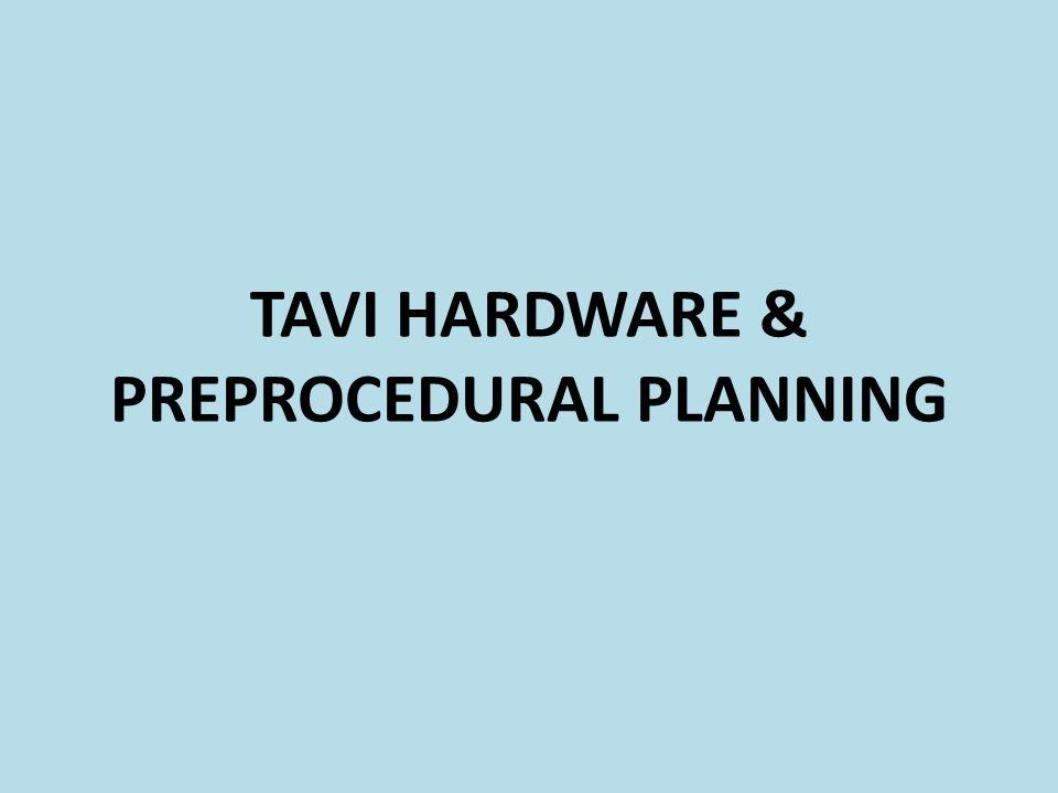 TAVI HARDWARE & PREPROCEDURAL PLANNING
