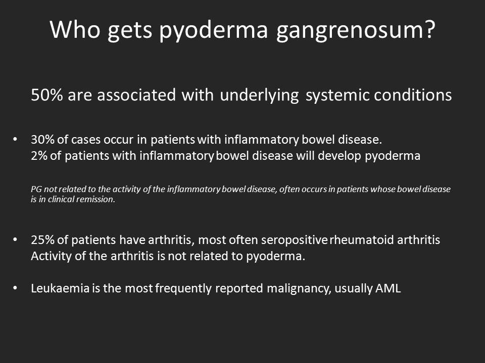 Who gets pyoderma gangrenosum.