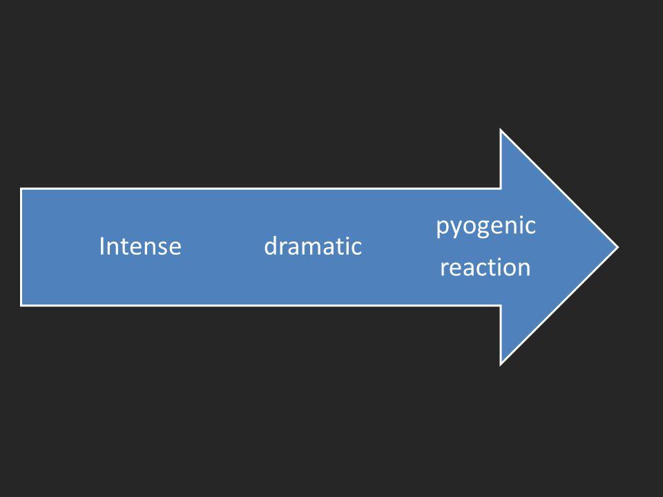pyogenic reaction dramaticIntense