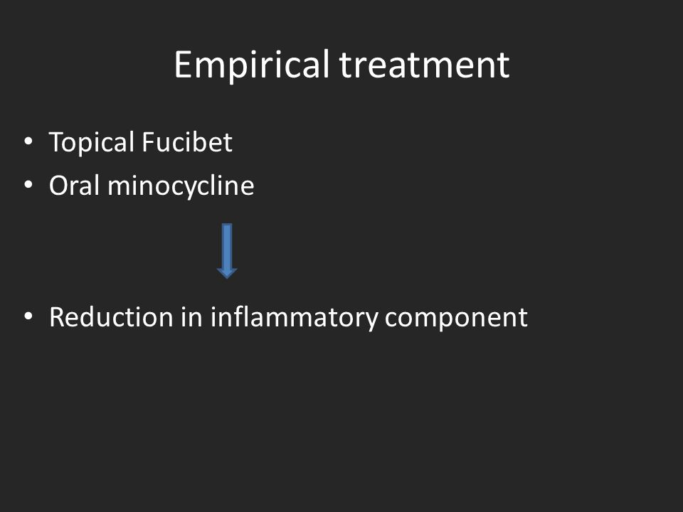 Empirical treatment Topical Fucibet Oral minocycline Reduction in inflammatory component