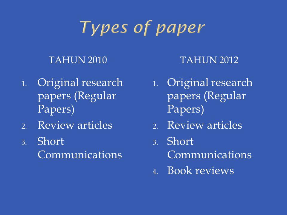 TAHUN 2010TAHUN 2012 1. Original research papers (Regular Papers) 2. Review articles 3. Short Communications 1. Original research papers (Regular Pape