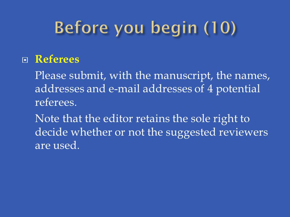  Referees Please submit, with the manuscript, the names, addresses and e-mail addresses of 4 potential referees.