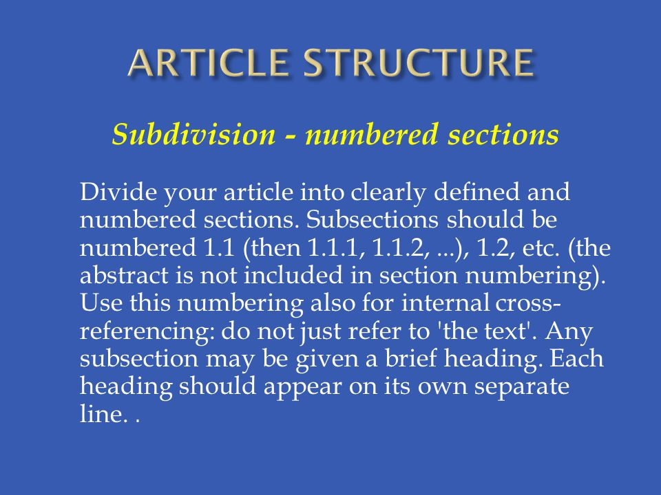 Subdivision - numbered sections Divide your article into clearly defined and numbered sections.