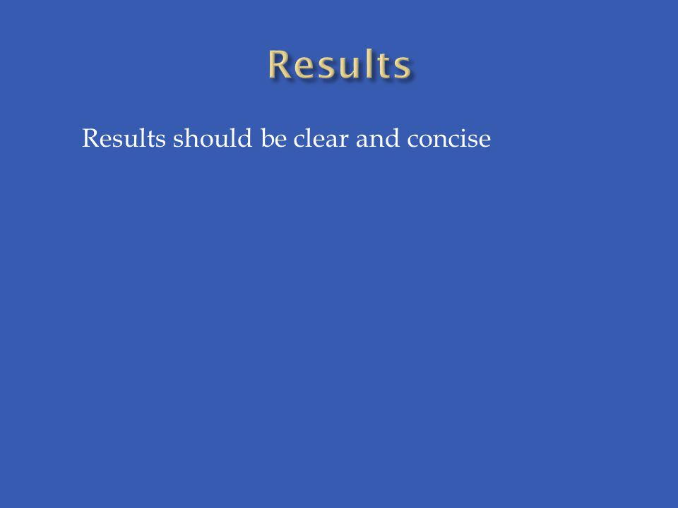 Results should be clear and concise