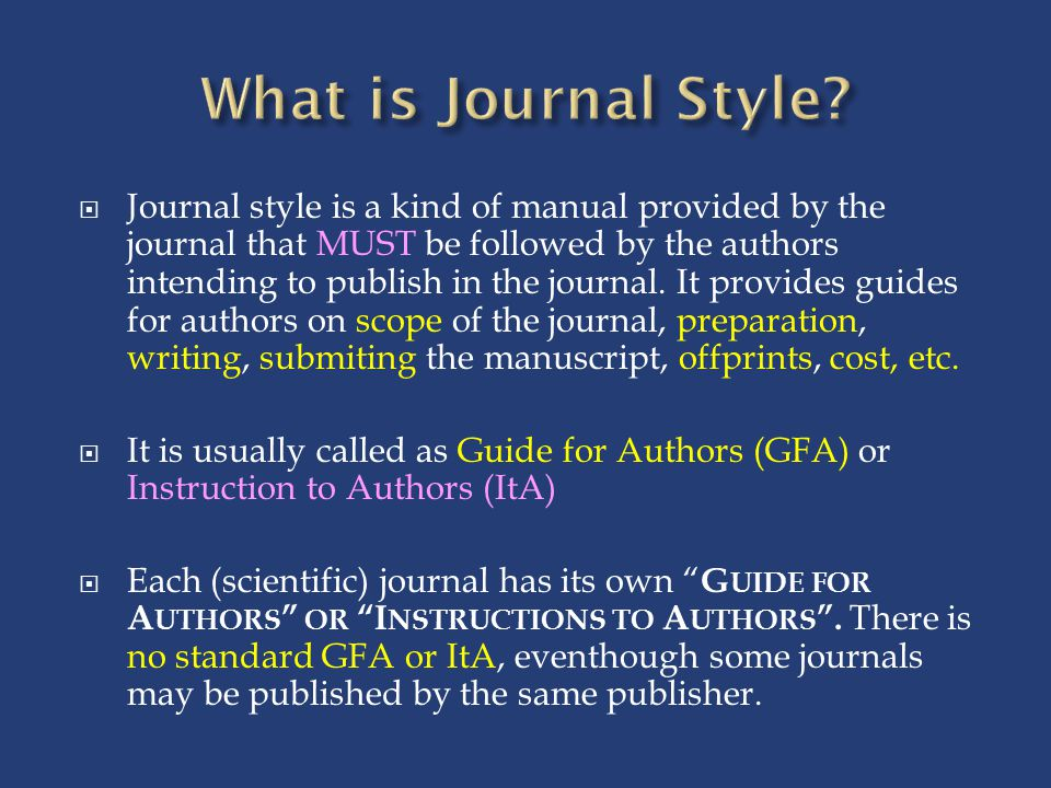  Journal style is a kind of manual provided by the journal that MUST be followed by the authors intending to publish in the journal.