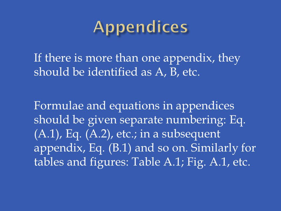 If there is more than one appendix, they should be identified as A, B, etc.