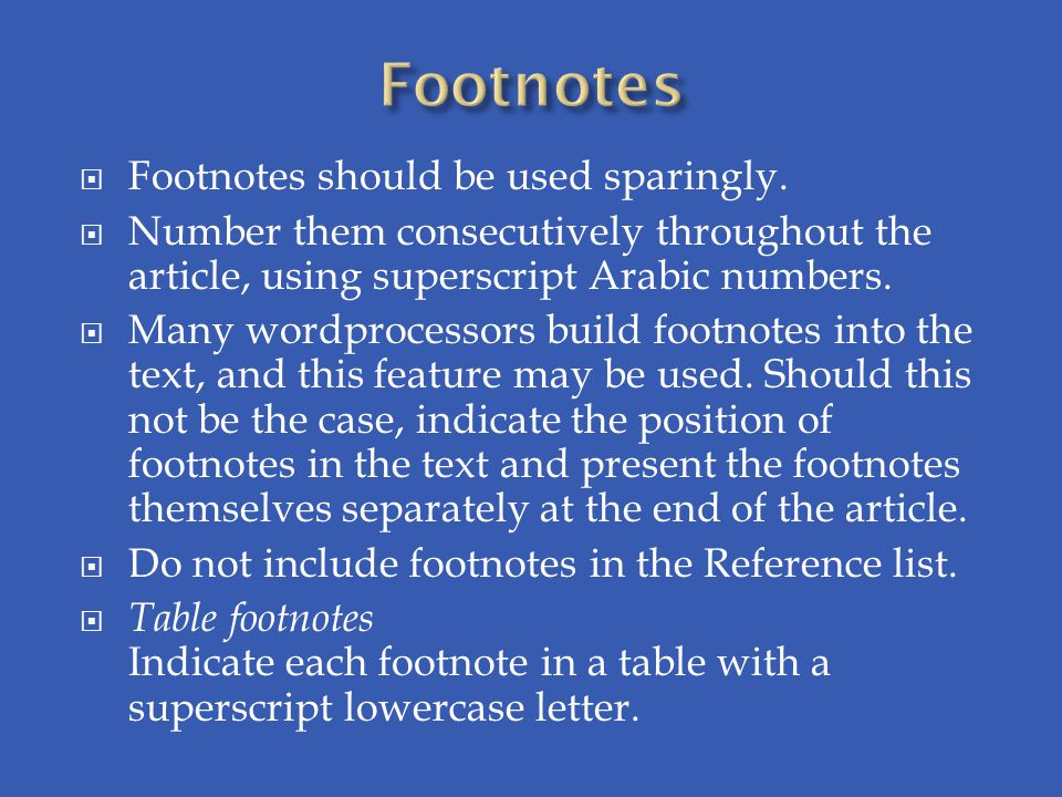  Footnotes should be used sparingly.