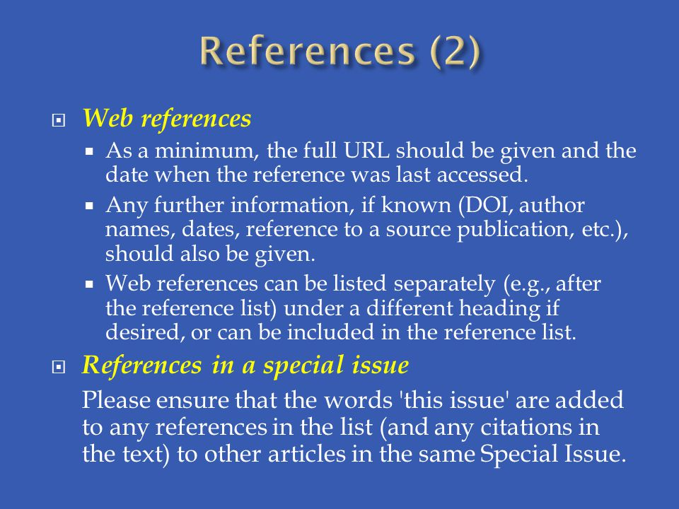  Web references  As a minimum, the full URL should be given and the date when the reference was last accessed.