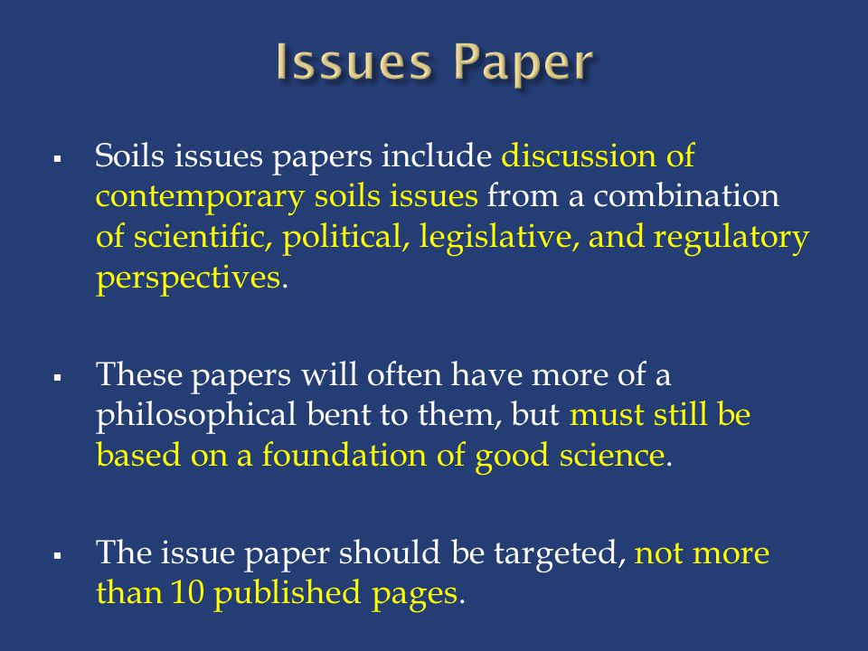  Soils issues papers include discussion of contemporary soils issues from a combination of scientific, political, legislative, and regulatory perspectives.