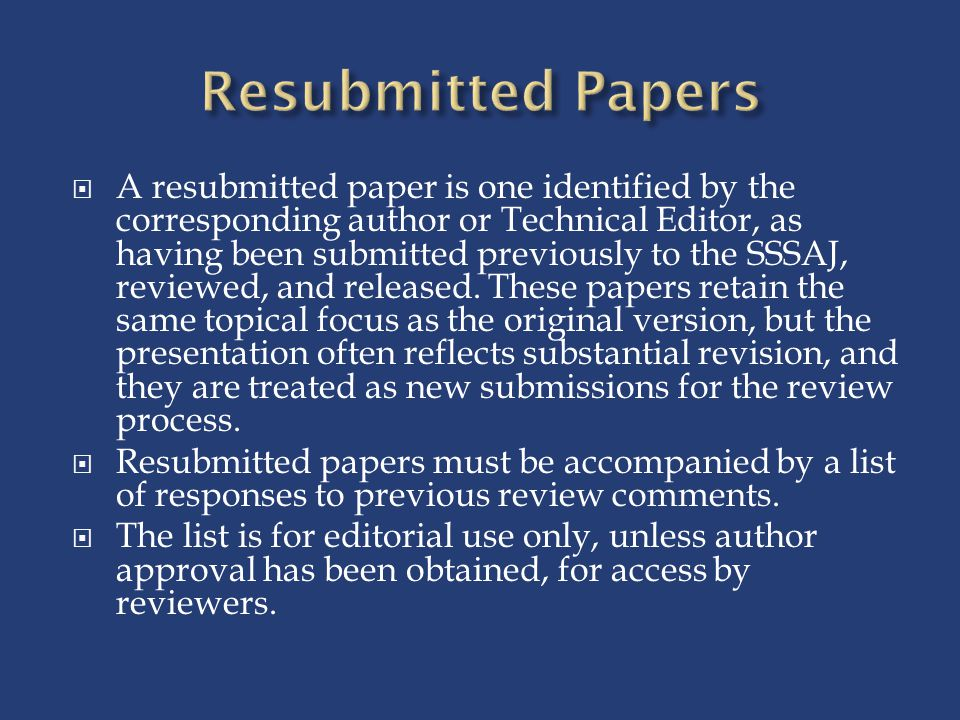  A resubmitted paper is one identified by the corresponding author or Technical Editor, as having been submitted previously to the SSSAJ, reviewed, and released.