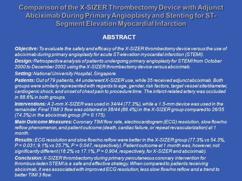 Objective: To evaluate the safety and efficacy of the X-SIZER thrombectomy device versus the use of abciximab during primary angioplasty for acute ST-elevation myocardial infarction (STEMI).