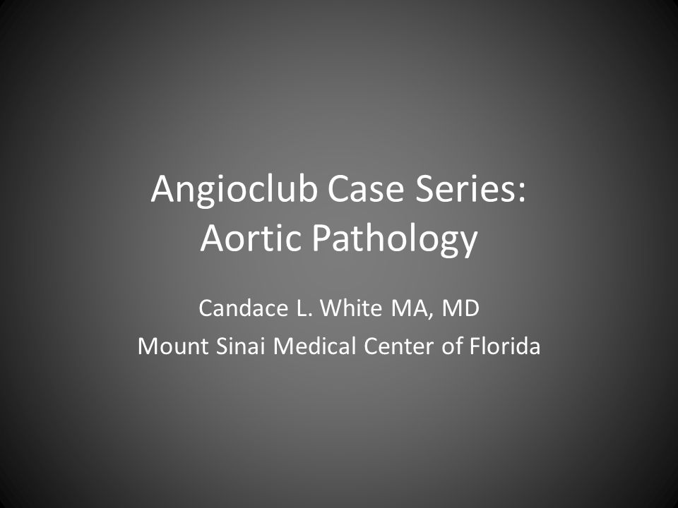 Angioclub Case Series: Aortic Pathology Candace L.
