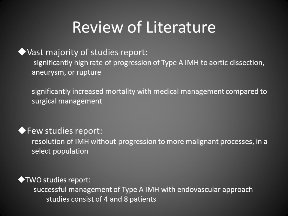 Review of Literature  Vast majority of studies report: significantly high rate of progression of Type A IMH to aortic dissection, aneurysm, or ruptur