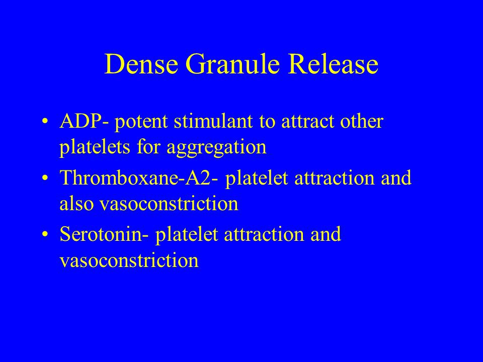 Dense Granule Release ADP- potent stimulant to attract other platelets for aggregation Thromboxane-A2- platelet attraction and also vasoconstriction S
