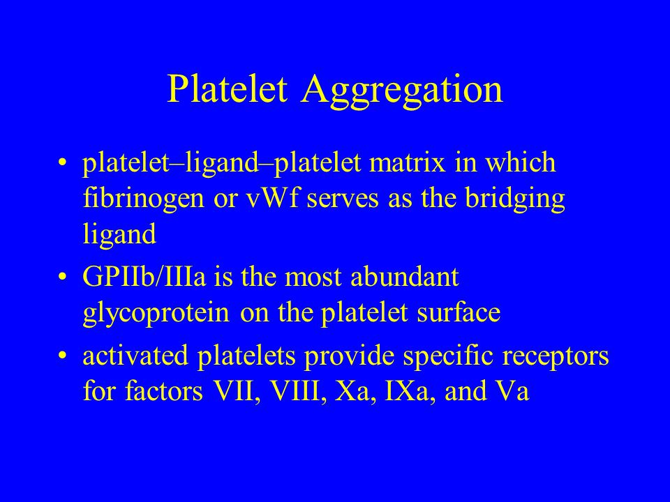 platelet–ligand–platelet matrix in which fibrinogen or vWf serves as the bridging ligand GPIIb/IIIa is the most abundant glycoprotein on the platelet