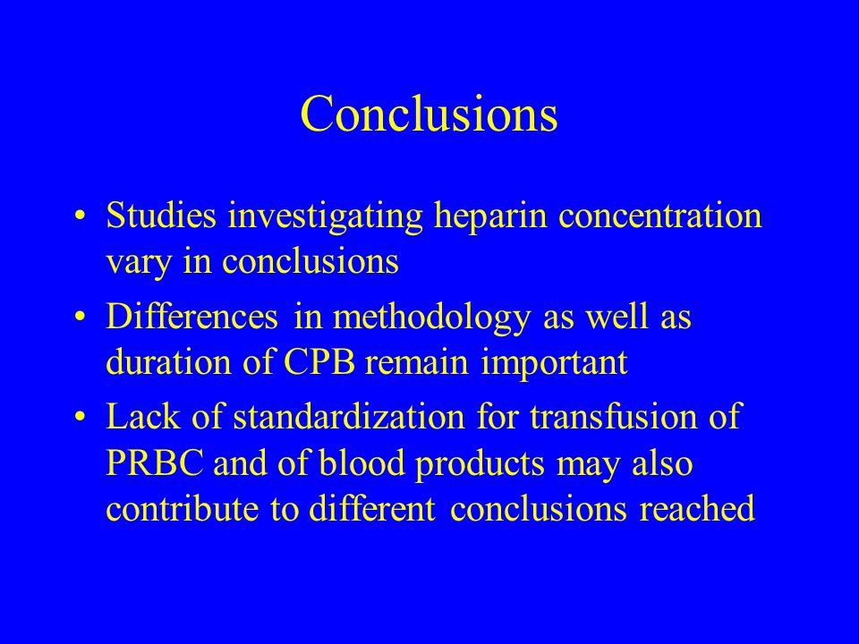 Conclusions Studies investigating heparin concentration vary in conclusions Differences in methodology as well as duration of CPB remain important Lac