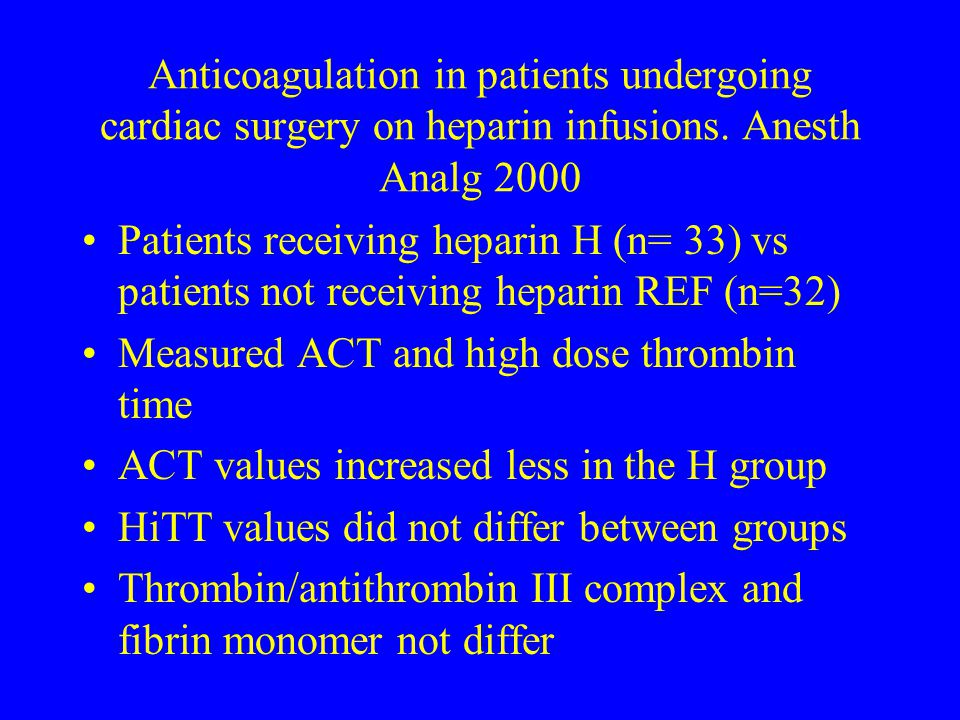 Anticoagulation in patients undergoing cardiac surgery on heparin infusions. Anesth Analg 2000 Patients receiving heparin H (n= 33) vs patients not re