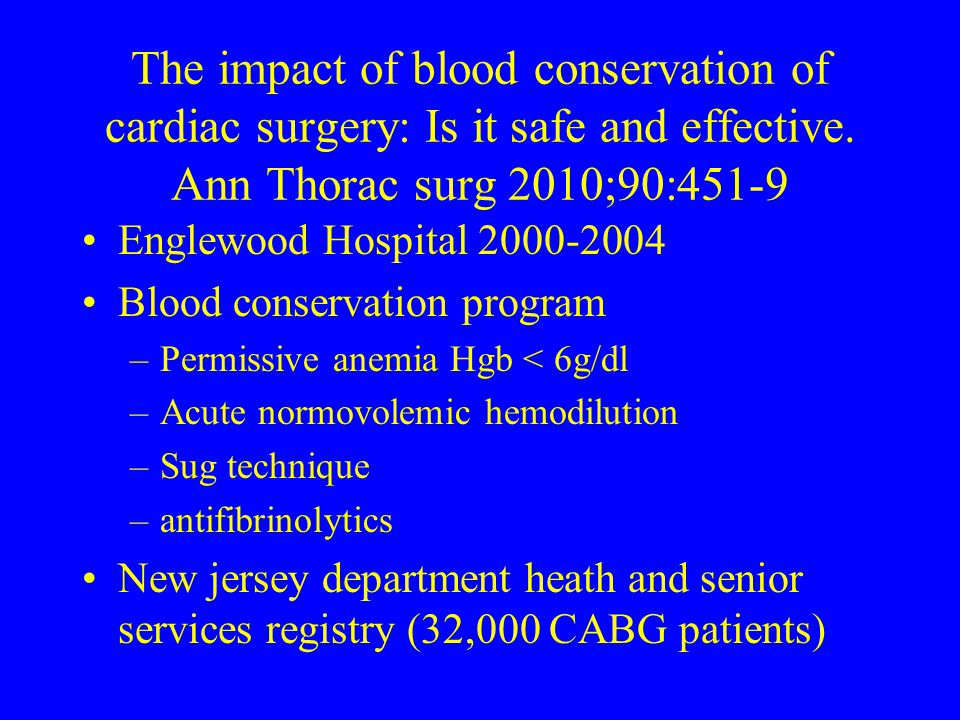 The impact of blood conservation of cardiac surgery: Is it safe and effective. Ann Thorac surg 2010;90:451-9 Englewood Hospital 2000-2004 Blood conser