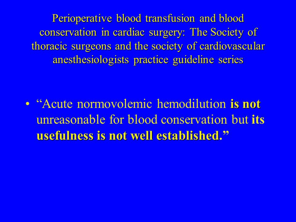 Perioperative blood transfusion and blood conservation in cardiac surgery: The Society of thoracic surgeons and the society of cardiovascular anesthes