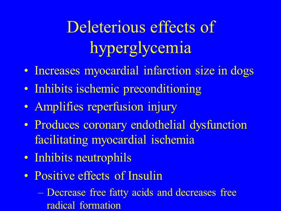 Deleterious effects of hyperglycemia Increases myocardial infarction size in dogs Inhibits ischemic preconditioning Amplifies reperfusion injury Produ