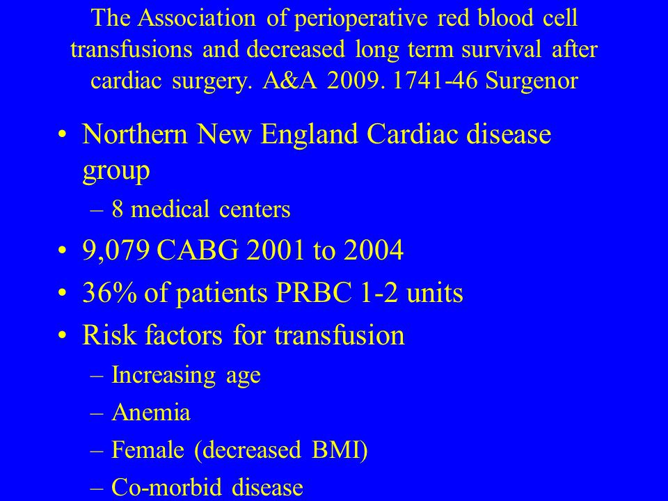 The Association of perioperative red blood cell transfusions and decreased long term survival after cardiac surgery. A&A 2009. 1741-46 Surgenor Northe