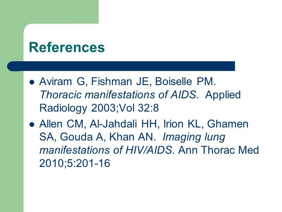 References Aviram G, Fishman JE, Boiselle PM. Thoracic manifestations of AIDS. Applied Radiology 2003;Vol 32:8 Allen CM, Al-Jahdali HH, Irion KL, Gham