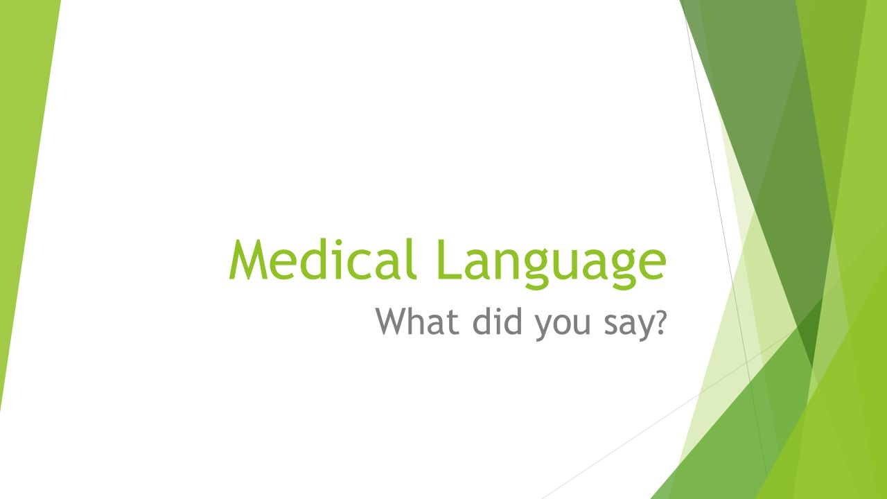 Medical Language  Medical language is used by all members of the healthcare team.