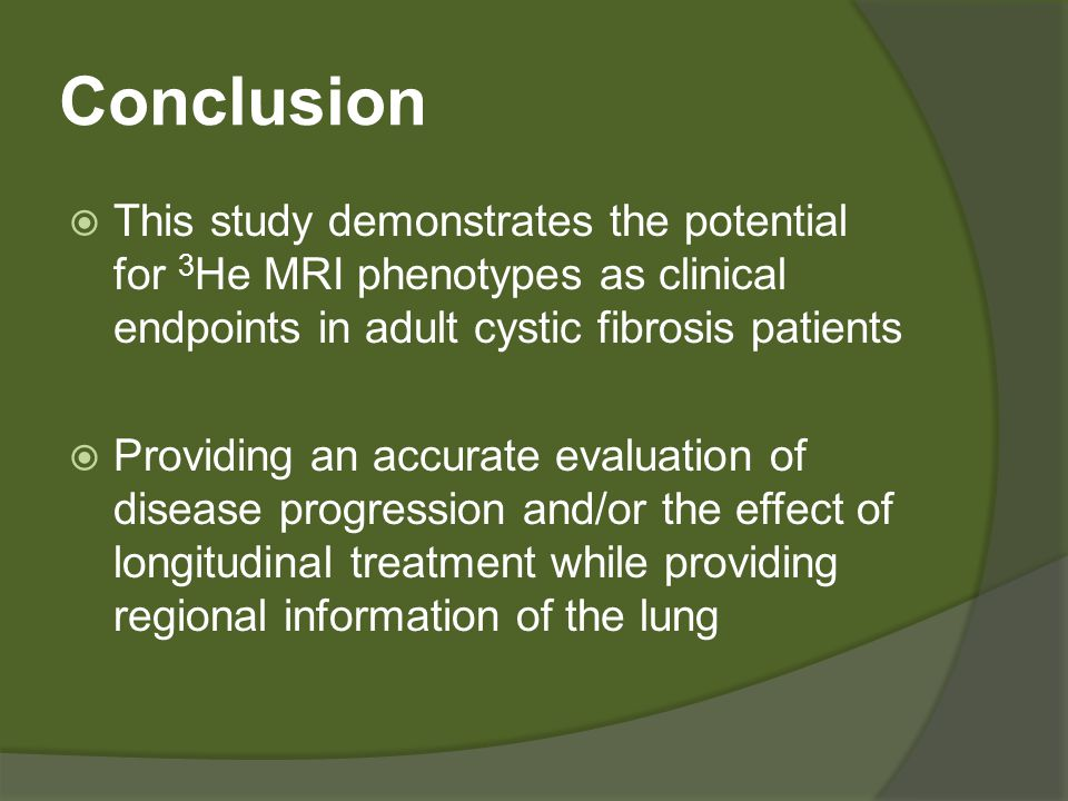 Conclusion  This study demonstrates the potential for 3 He MRI phenotypes as clinical endpoints in adult cystic fibrosis patients  Providing an accu