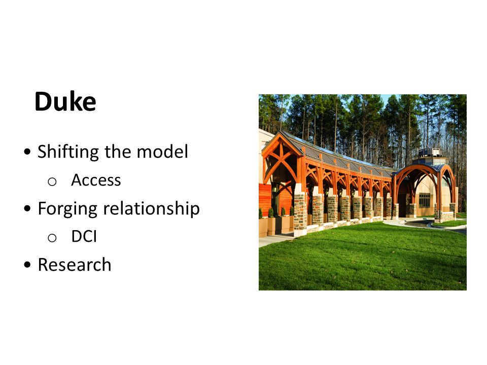 Duke Shifting the model o Access Forging relationship o DCI Research