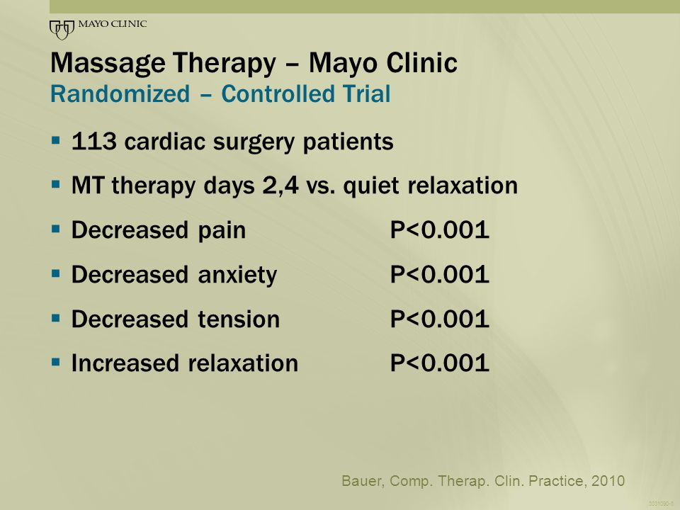 3031090-7 Massage Therapy at Mayo Clinic Other Studies  MT for colo-rectal surgery patients2009  MT prior to cardiac interventions2009  MT for thoracic surgery patients2011  MT for breast cancer surgery pts2012  MT for cardiologists and nurses 2010  MT for cardiac ultrasonographers2011  MT for in-patient nurses2012
