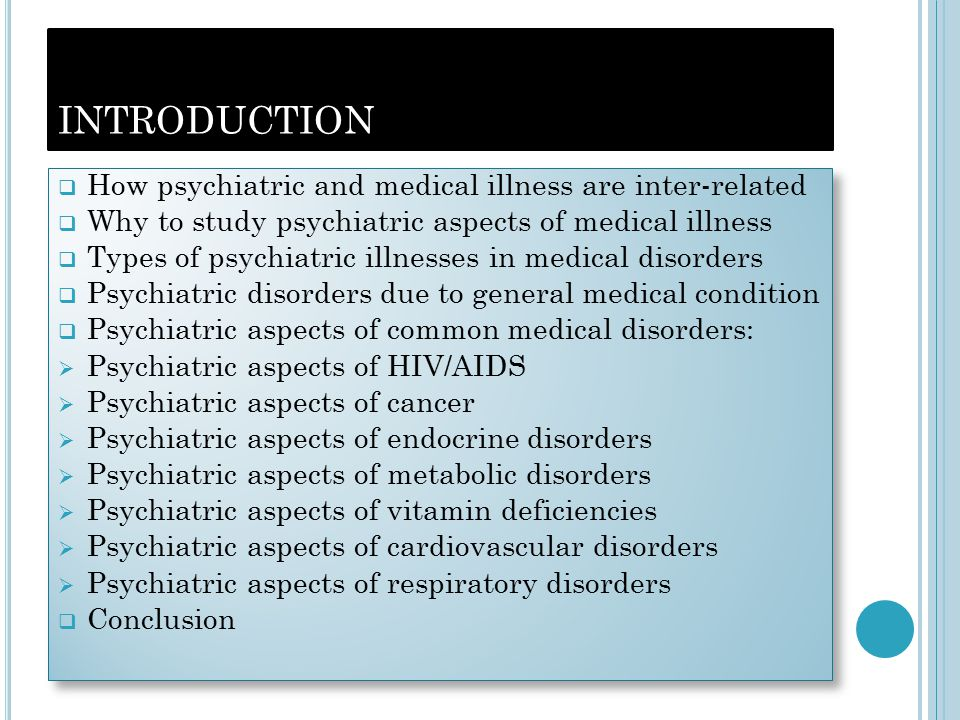 H OW MEDICAL ILLNESS AND PSYCHIATRIC DISORDERS ARE INTER - RELATED Psychiatric disorders Medical disorders Non-compliance Malnutrition Stress Increased predisposition Eg.