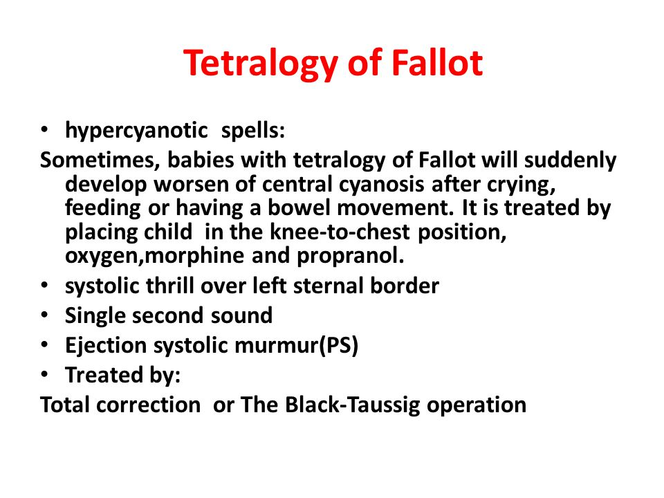 Tetralogy of Fallot hypercyanotic spells: Sometimes, babies with tetralogy of Fallot will suddenly develop worsen of central cyanosis after crying, fe