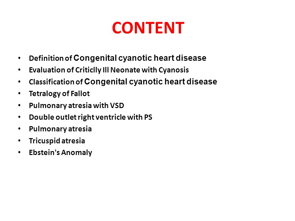CONTENT Definition of Congenital cyanotic heart disease Evaluation of Criticlly Ill Neonate with Cyanosis Classification of Congenital cyanotic heart