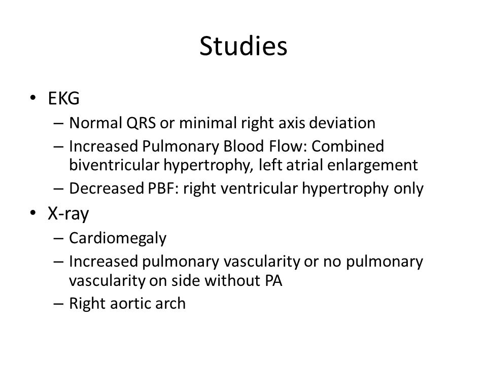 Studies EKG – Normal QRS or minimal right axis deviation – Increased Pulmonary Blood Flow: Combined biventricular hypertrophy, left atrial enlargement