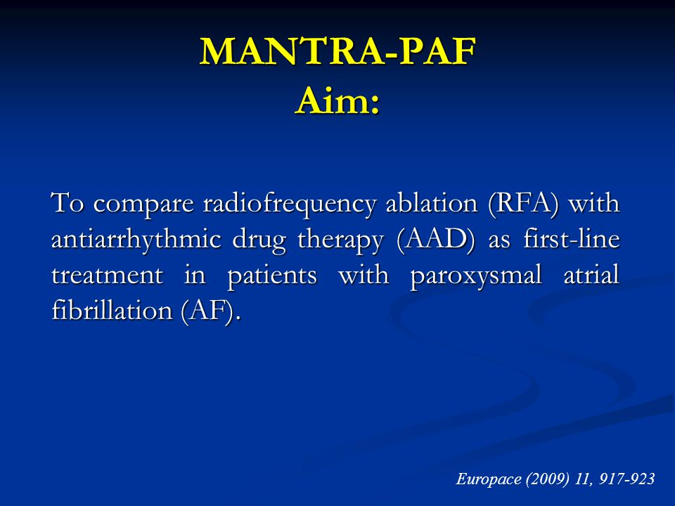 MANTRA-PAF Aim: To compare radiofrequency ablation (RFA) with antiarrhythmic drug therapy (AAD) as first-line treatment in patients with paroxysmal at