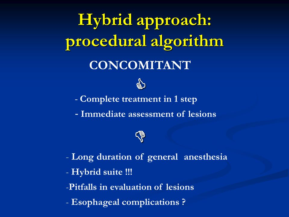 CONCOMITANT   - Complete treatment in 1 step - Immediate assessment of lesions - Long duration of general anesthesia - Hybrid suite !!! -Pitfalls in