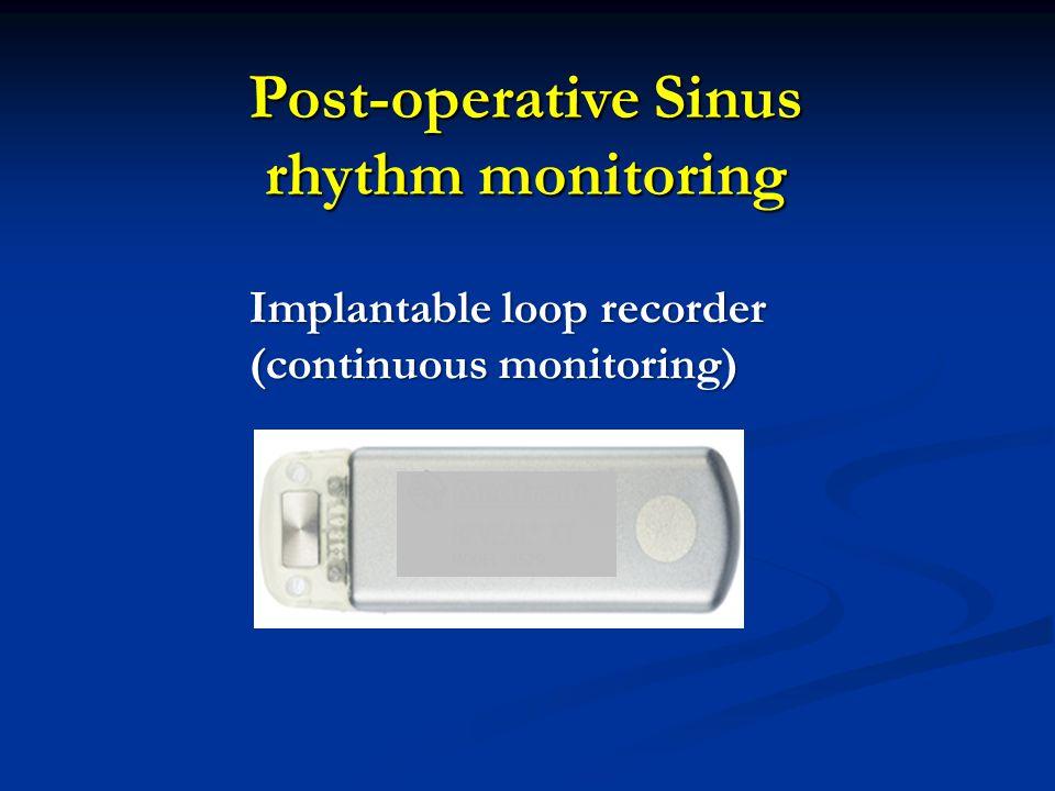 Post-operative Sinus rhythm monitoring Implantable loop recorder (continuous monitoring)